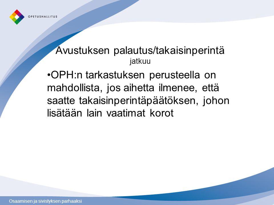 Osaamisen ja sivistyksen parhaaksi Avustuksen palautus/takaisinperintä jatkuu OPH:n tarkastuksen perusteella on mahdollista, jos aihetta ilmenee, että saatte takaisinperintäpäätöksen, johon lisätään lain vaatimat korot Arkistointi Valtiolla tositteiden säilytysaika on 6 vuotta ja se riittää myös kansallisissa hankkeissa = ei erityisvaatimuksia