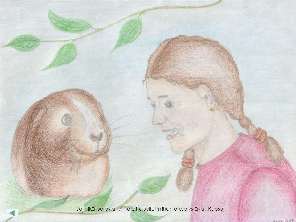 Ja mikä parasta, Vilillä oli lopultakin ihan oikea ystävä : Roosa.