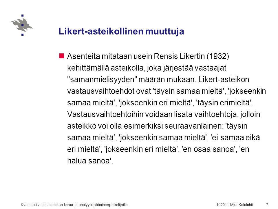 Likert-asteikollinen muuttuja Asenteita mitataan usein Rensis Likertin (1932) kehittämällä asteikolla, joka järjestää vastaajat samanmielisyyden määrän mukaan.