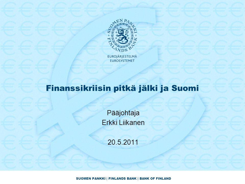 SUOMEN PANKKI | FINLANDS BANK | BANK OF FINLAND Finanssikriisin pitkä jälki ja Suomi Pääjohtaja Erkki Liikanen 20.5.2011