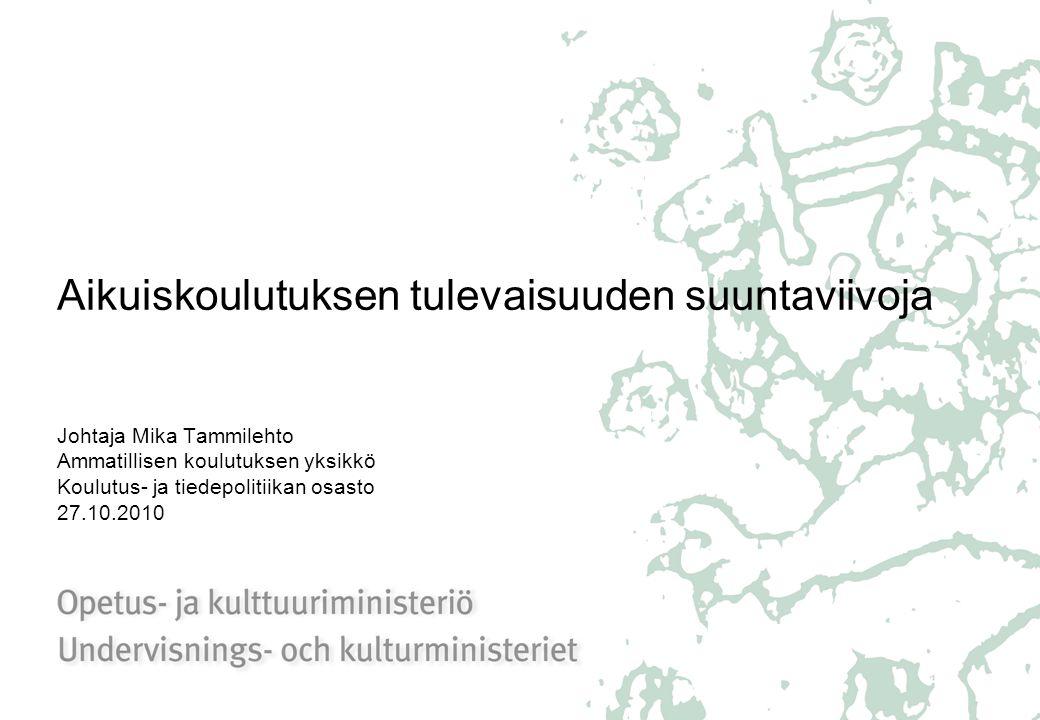 1 Aikuiskoulutuksen tulevaisuuden suuntaviivoja Johtaja Mika Tammilehto Ammatillisen  koulutuksen ... 76875c77f8