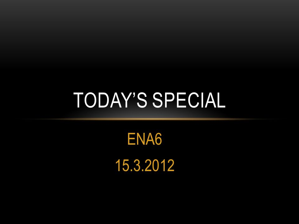 ENA TODAY'S SPECIAL