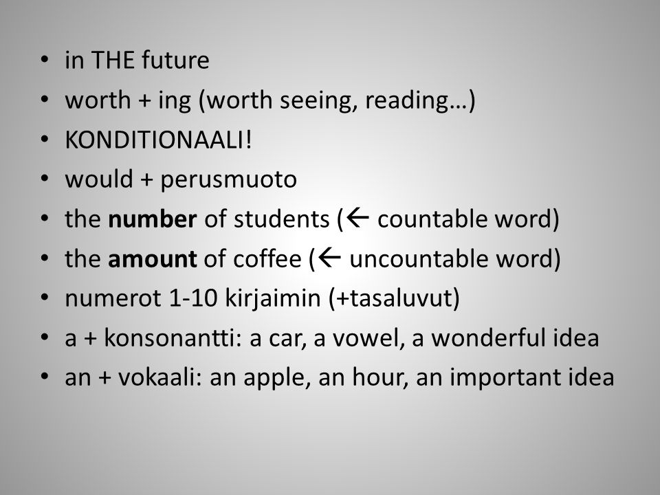 in THE future worth + ing (worth seeing, reading…) KONDITIONAALI.
