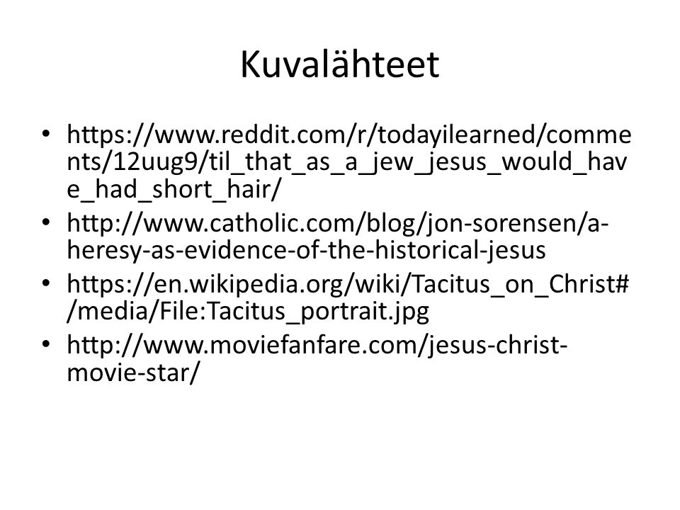 Kuvalähteet   nts/12uug9/til_that_as_a_jew_jesus_would_hav e_had_short_hair/   heresy-as-evidence-of-the-historical-jesus   /media/File:Tacitus_portrait.jpg   movie-star/