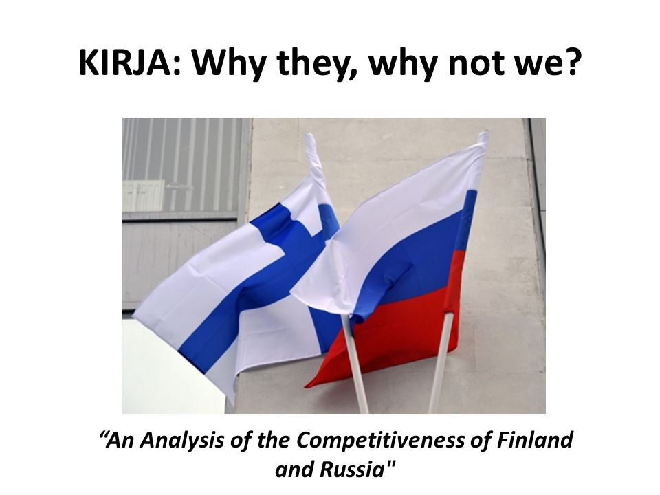 KIRJA: Why they, why not we An Analysis of the Competitiveness of Finland and Russia