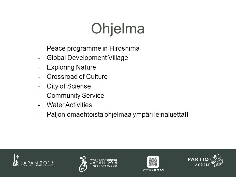 -Peace programme in Hiroshima -Global Development Village -Exploring Nature -Crossroad of Culture -City of Sciense -Community Service -Water Activities -Paljon omaehtoista ohjelmaa ympäri leirialuetta!.