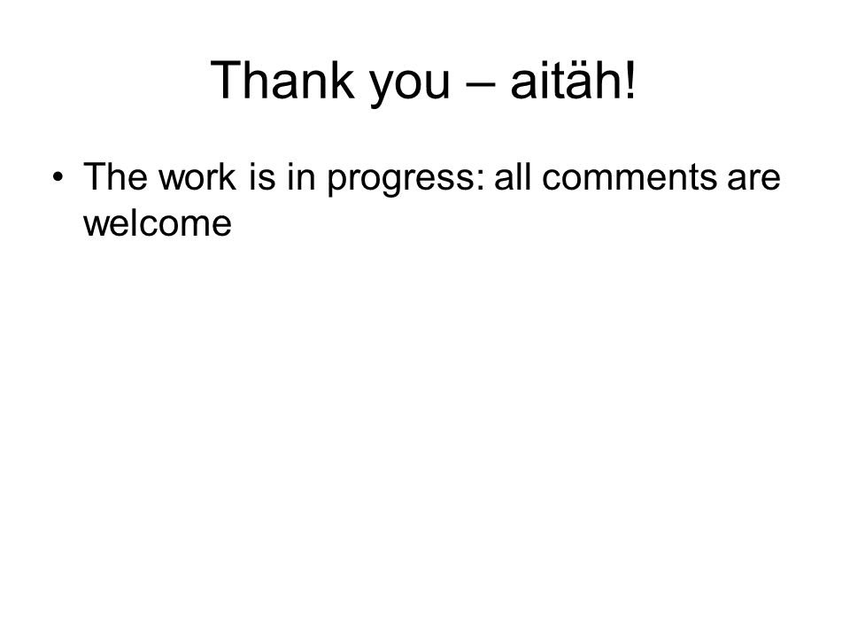 Thank you – aitäh! •The work is in progress: all comments are welcome