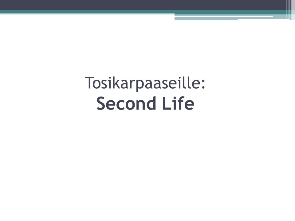 Tosikarpaaseille: Second Life