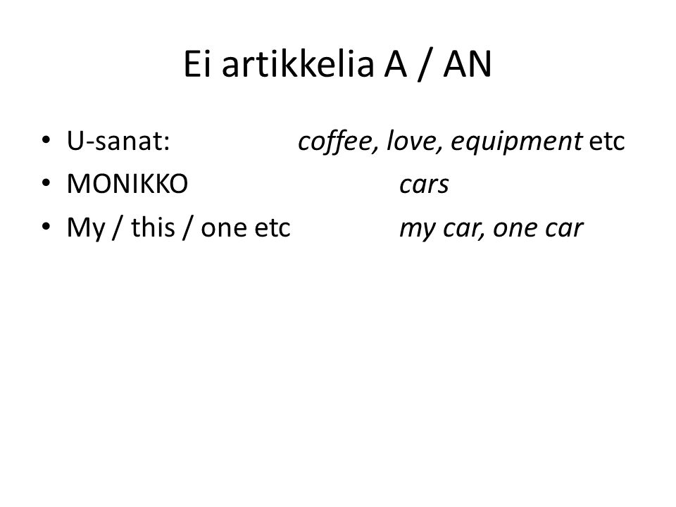 Ei artikkelia A / AN • U-sanat: coffee, love, equipment etc • MONIKKO cars • My / this / one etc my car, one car