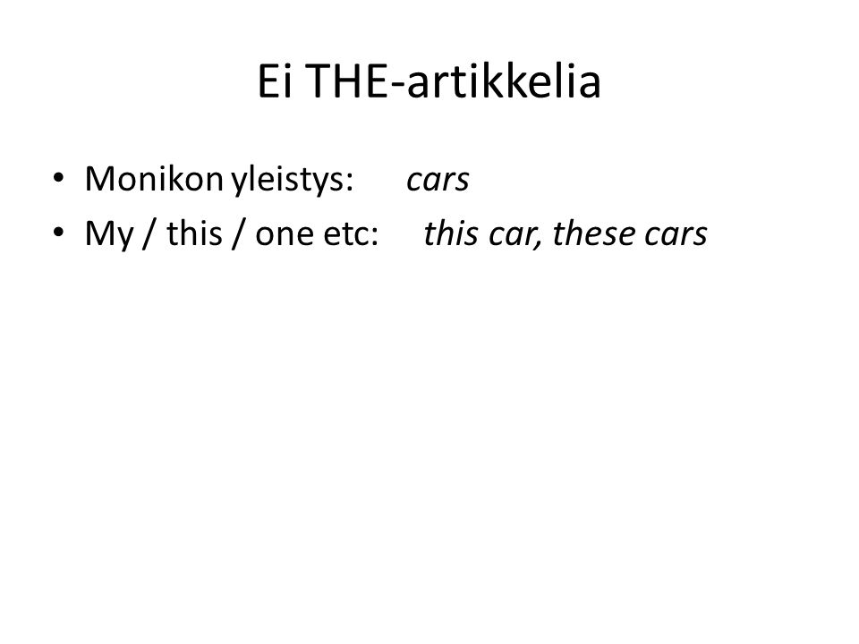 Ei THE-artikkelia • Monikon yleistys: cars • My / this / one etc: this car, these cars