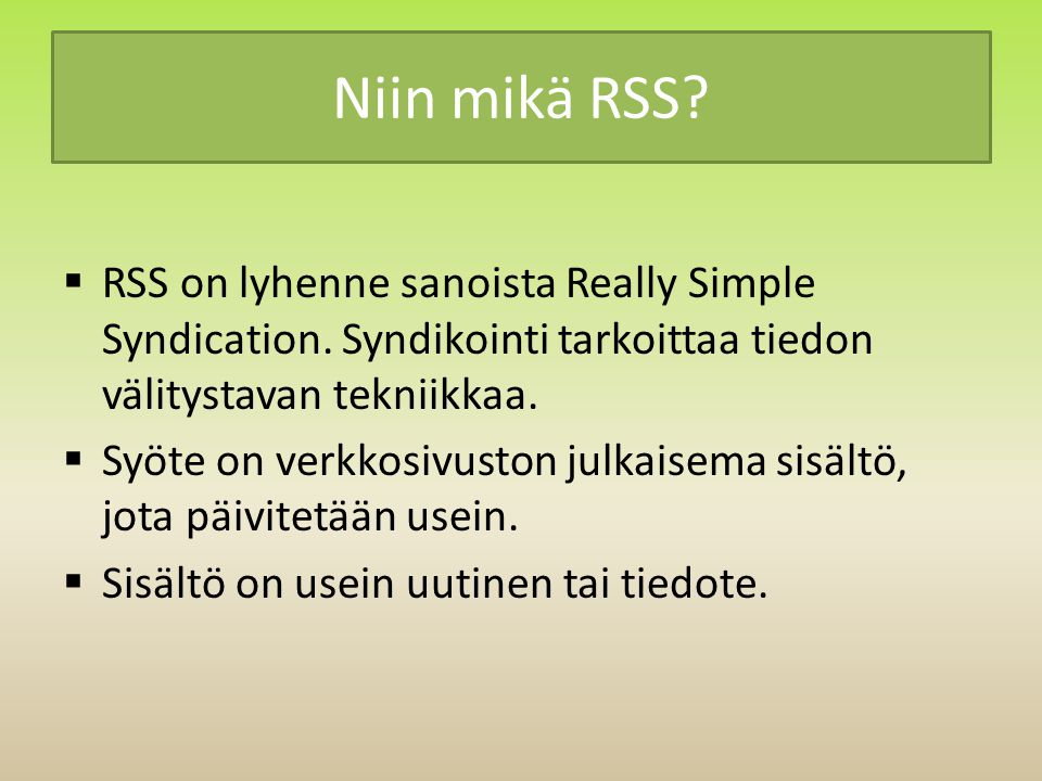 Niin mikä RSS.  RSS on lyhenne sanoista Really Simple Syndication.