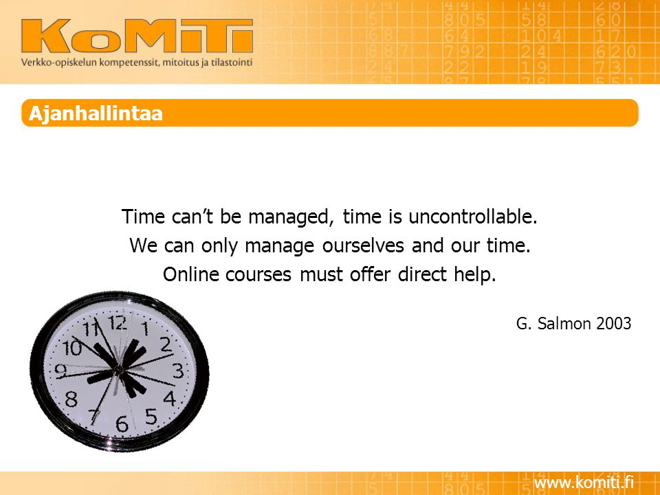 Ajanhallintaa Time can't be managed, time is uncontrollable.