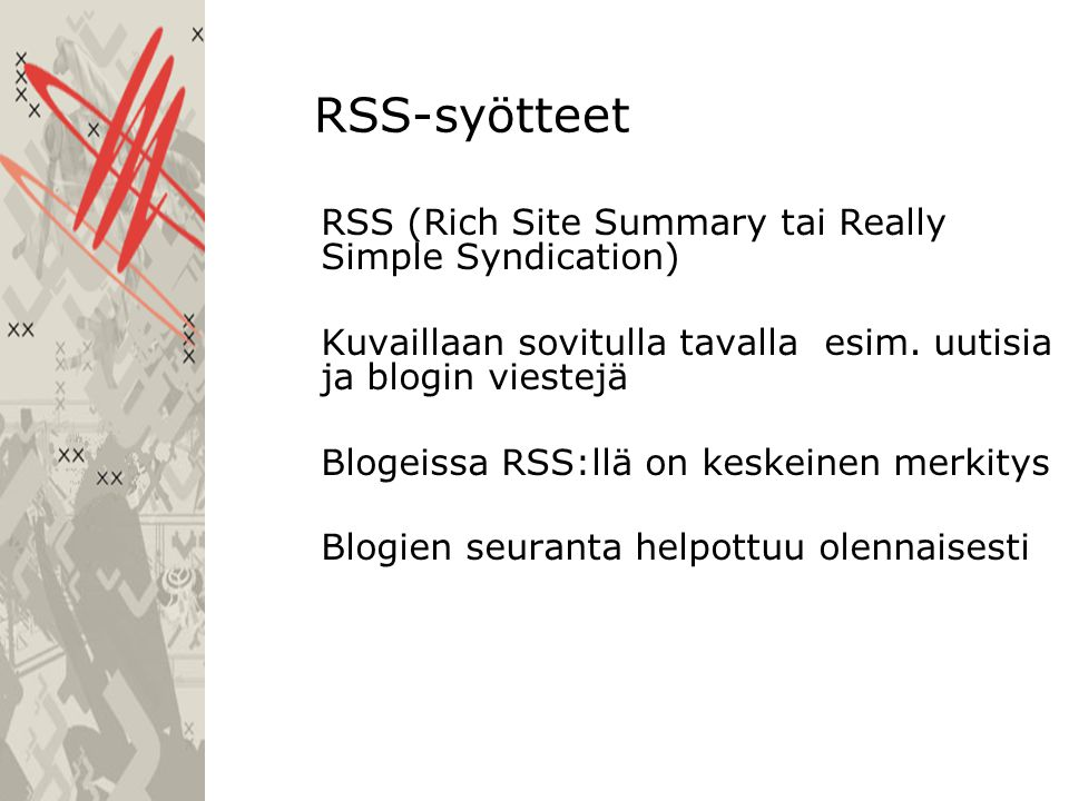 RSS-syötteet RSS (Rich Site Summary tai Really Simple Syndication) Kuvaillaan sovitulla tavalla esim.