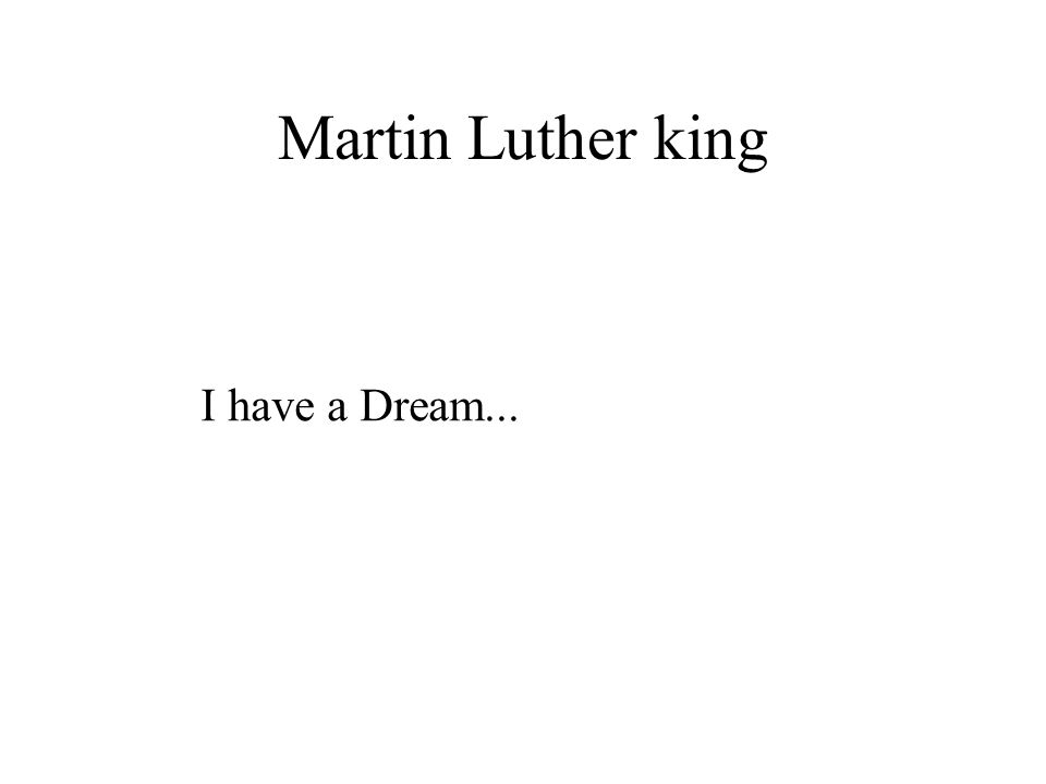 Martin Luther king I have a Dream...