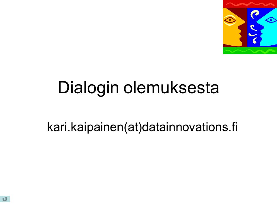 Dialogin olemuksesta kari.kaipainen(at)datainnovations.fi
