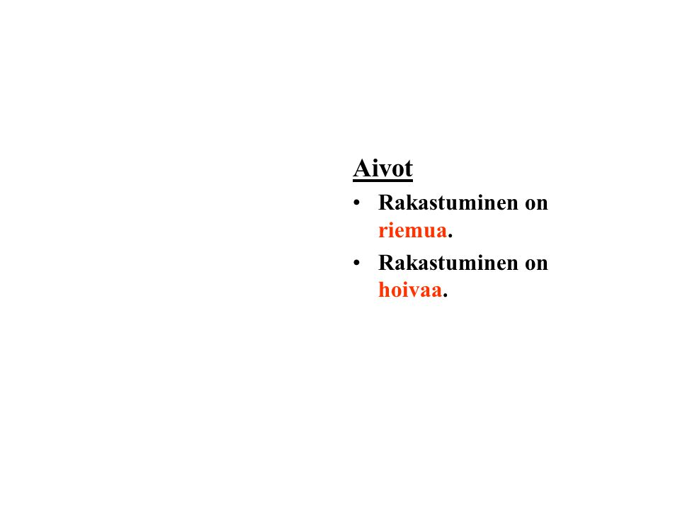 Aivot •Rakastuminen on riemua. •Rakastuminen on hoivaa.