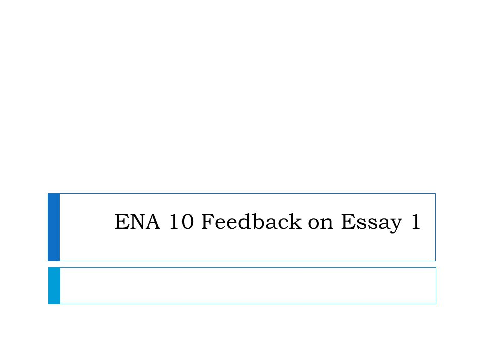 ENA 10 Feedback on Essay 1