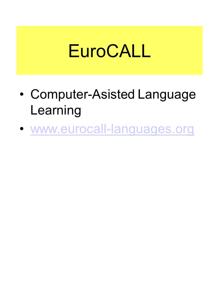 EuroCALL •Computer-Asisted Language Learning •