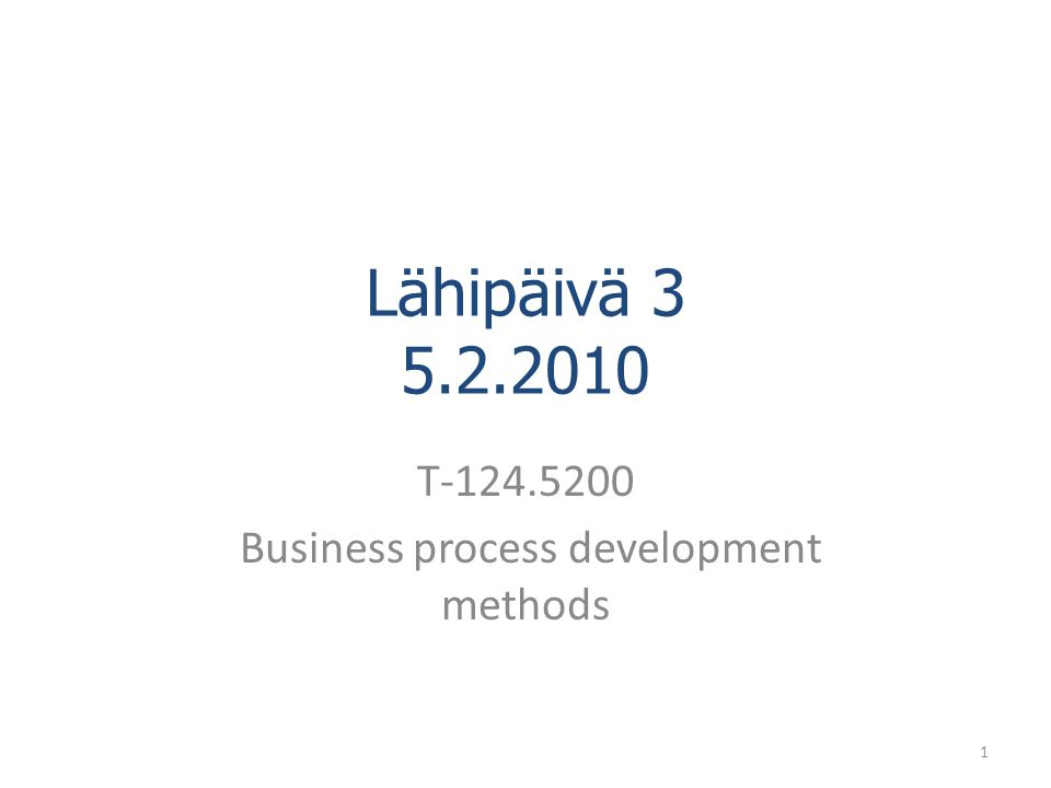 Lähipäivä T Business process development methods 1