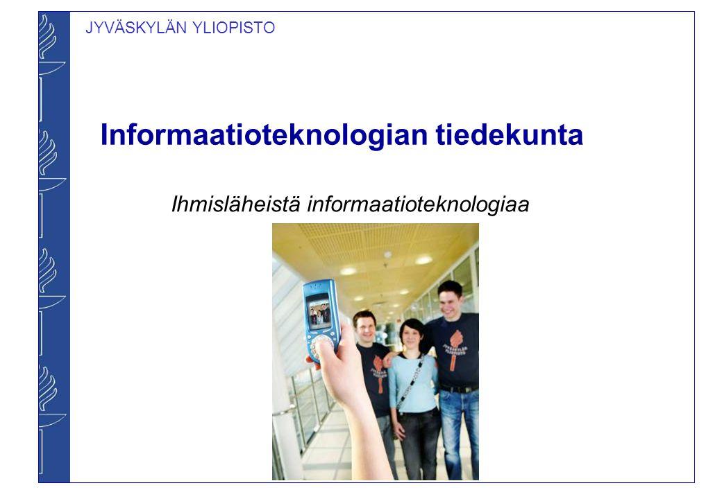 1 JYVÄSKYLÄN YLIOPISTO Informaatioteknologian tiedekunta Ihmisläheistä  informaatioteknologiaa d56421a9c2